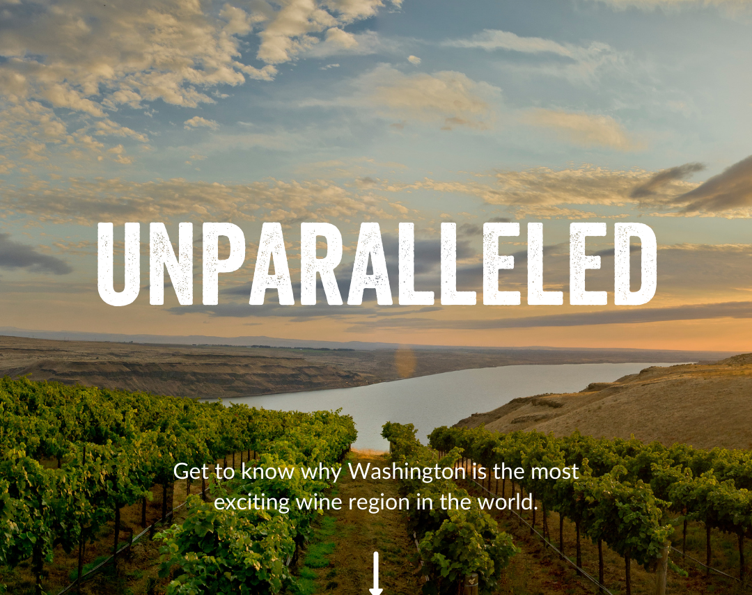 """Rows of green grape vines growing down a hill with a large broad river in the distance, followed by tan rugged hills. The sky above is light blue with sunset-tinted ivory and orange clouds. Text overlay reads: """"Unparalleled"""" and """"Get to know why Washington is the most exciting wine region in the world."""""""